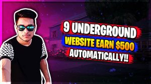 9 UnderGround Website To Earn $500 In 1 Hour AUTOMATICALLY!!
