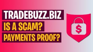 Is Tradebuzz.biz A Scam? Legit? Are There Any Payments & Withdrawal Proof? [Honest Review]